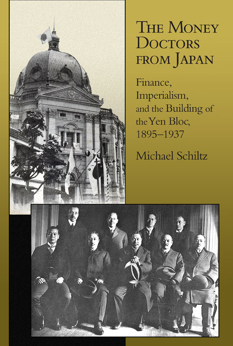 Cover: The Money Doctors from Japan: Finance, Imperialism, and the Building of the Yen Bloc, 1895–1937, from Harvard University Press
