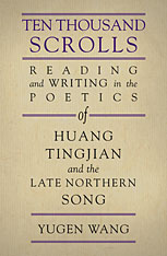 Cover: Ten Thousand Scrolls: Reading and Writing in the Poetics of Huang Tingjian and the Late Northern Song