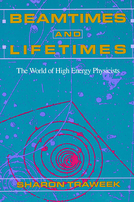 Cover: Beamtimes and Lifetimes: The World of High Energy Physicists, from Harvard University Press