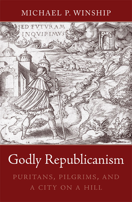 Cover: Godly Republicanism: Puritans, Pilgrims, and a City on a Hill, from Harvard University Press