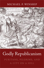 Cover: Godly Republicanism: Puritans, Pilgrims, and a City on a Hill