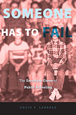 Cover: Someone Has to Fail: The Zero-Sum Game of Public Schooling, from Harvard University Press