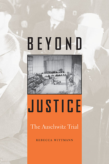 Cover: Beyond Justice: The Auschwitz Trial, from Harvard University Press