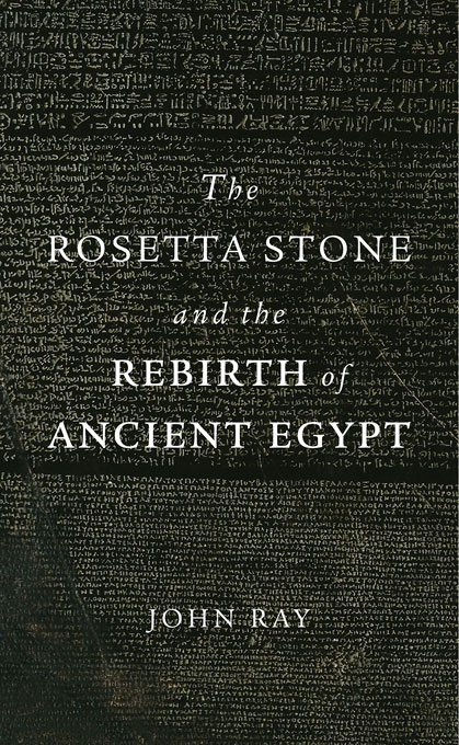 Cover: The Rosetta Stone and the Rebirth of Ancient Egypt, from Harvard University Press