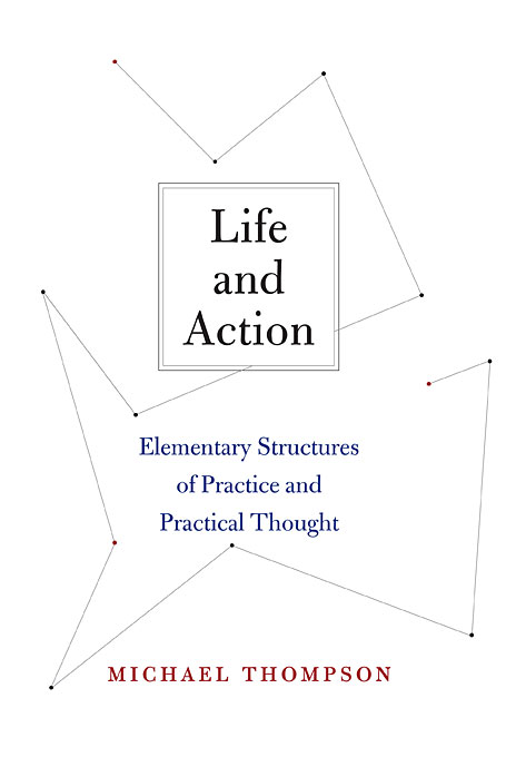 Cover: Life and Action: Elementary Structures of Practice and Practical Thought, from Harvard University Press