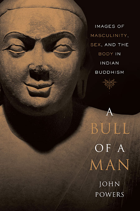 Cover: A Bull of a Man: Images of Masculinity, Sex, and the Body in Indian Buddhism, from Harvard University Press