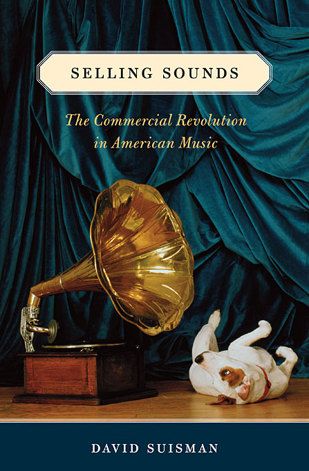 Cover: Selling Sounds: The Commercial Revolution in American Music, from Harvard University Press