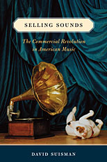 Cover: Selling Sounds: The Commercial Revolution in American Music