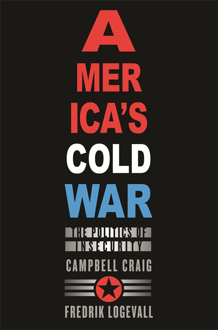 Cover: America's Cold War: The Politics of Insecurity, from Harvard University Press