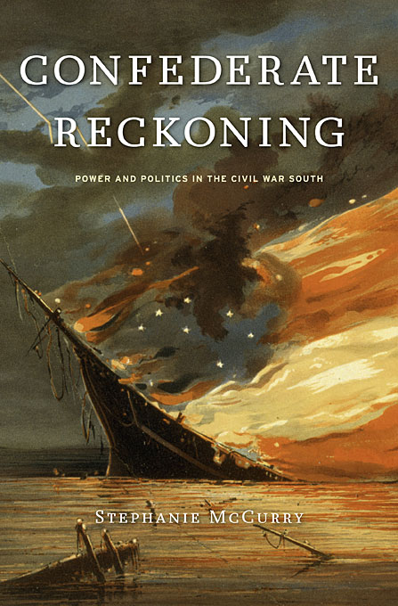 Cover: Confederate Reckoning: Power and Politics in the Civil War South, from Harvard University Press
