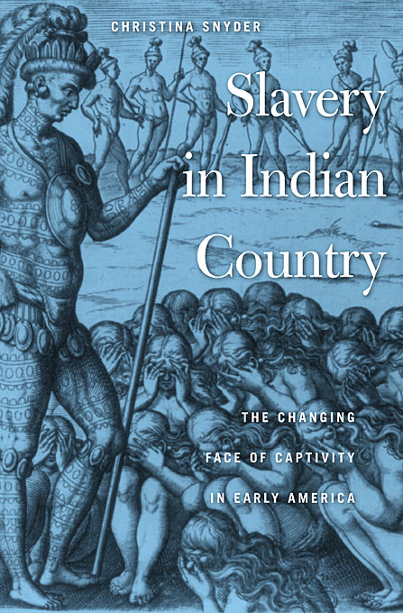 Cover: Slavery in Indian Country: The Changing Face of Captivity in Early America, from Harvard University Press