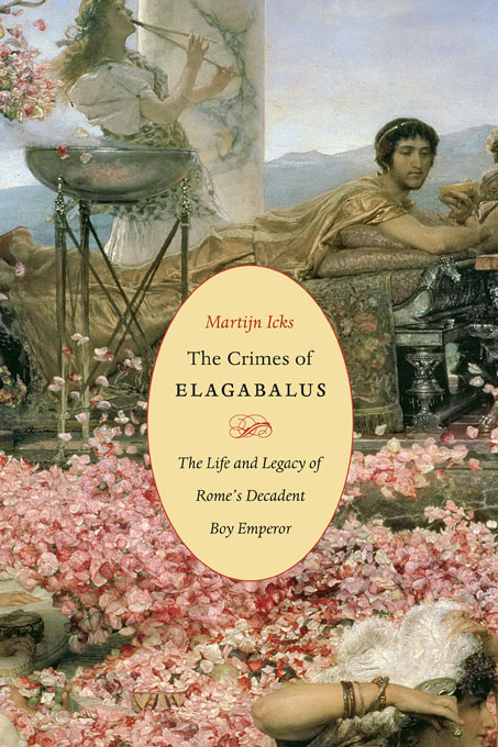 Cover: The Crimes of Elagabalus: The Life and Legacy of Rome's Decadent Boy Emperor, from Harvard University Press
