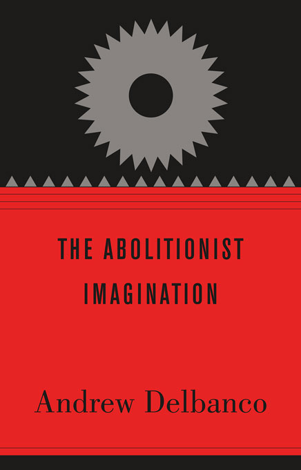 Cover: The Abolitionist Imagination: , from Harvard University Press