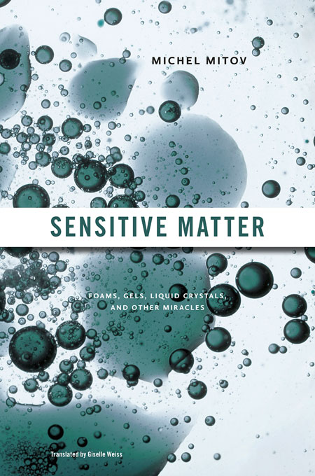 Cover: Sensitive Matter: Foams, Gels, Liquid Crystals, and Other Miracles, from Harvard University Press