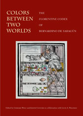 Cover: Colors Between Two Worlds: The Florentine Codex of Bernardino de Sahagún
