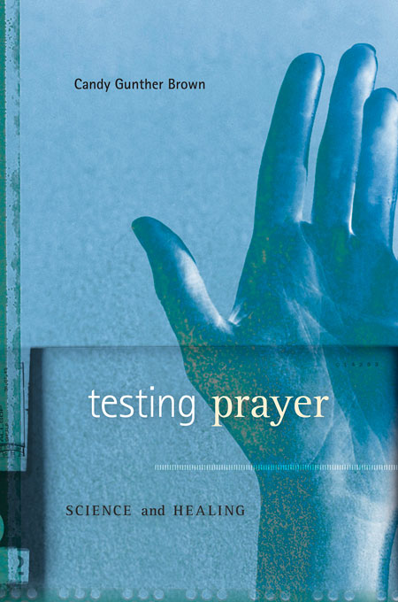 Cover: Testing Prayer: Science and Healing, from Harvard University Press