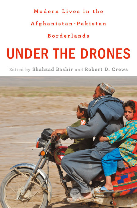 Cover: Under the Drones: Modern Lives in the Afghanistan-Pakistan Borderlands, from Harvard University Press