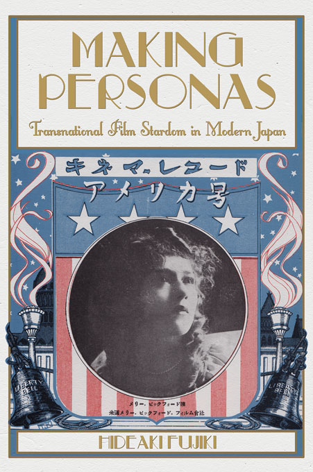 Cover: Making Personas: Transnational Film Stardom in Modern Japan, from Harvard University Press