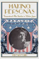 Cover: Making Personas: Transnational Film Stardom in Modern Japan