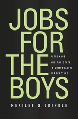 Cover: Jobs for the Boys: Patronage and the State in Comparative Perspective, by Merilee S. Grindle, from Harvard University Press