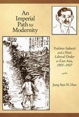 Cover: An Imperial Path to Modernity: Yoshino Sakuzō and a New Liberal Order in East Asia, 1905–1937