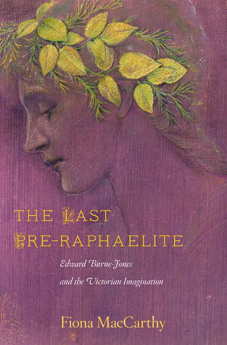 Cover: The Last Pre-Raphaelite: Edward Burne-Jones and the Victorian Imagination, from Harvard University Press