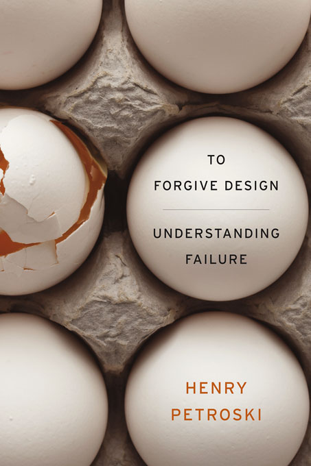 Cover: To Forgive Design: Understanding Failure, from Harvard University Press