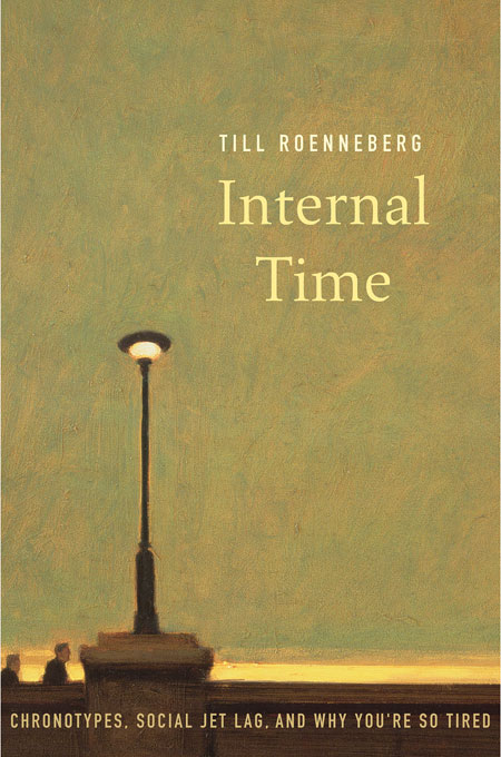Cover: Internal Time: Chronotypes, Social Jet Lag, and Why You're So Tired, from Harvard University Press