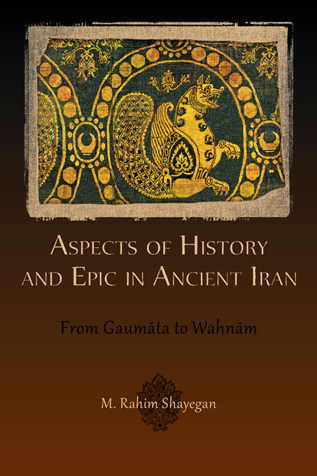 Cover: Aspects of History and Epic in Ancient Iran: From Gaumāta to Wahnām, from Harvard University Press