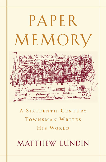 Cover: Paper Memory: A Sixteenth-Century Townsman Writes His World, from Harvard University Press