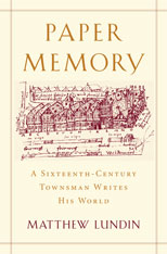 Cover: Paper Memory: A Sixteenth-Century Townsman Writes His World