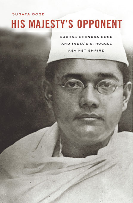 Cover: His Majesty's Opponent: Subhas Chandra Bose and India's Struggle against Empire, from Harvard University Press