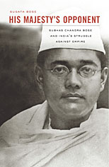 Cover: His Majesty's Opponent: Subhas Chandra Bose and India's Struggle against Empire, by Sugata Bose, from Harvard University Press