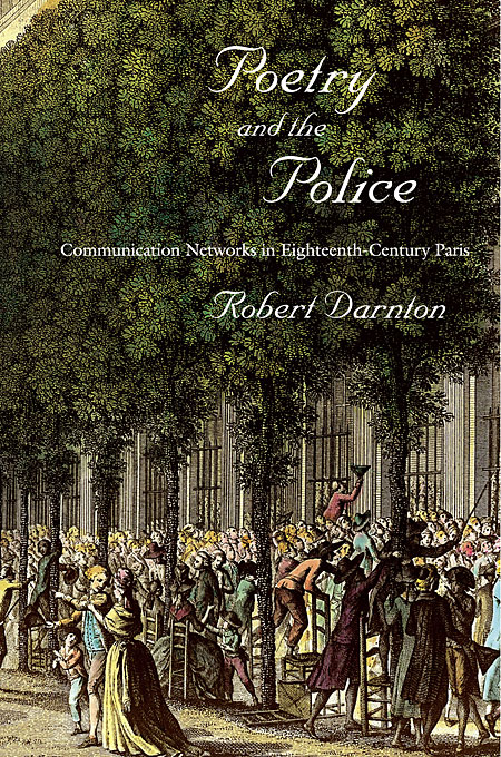 Cover: Poetry and the Police: Communication Networks in Eighteenth-Century Paris, from Harvard University Press