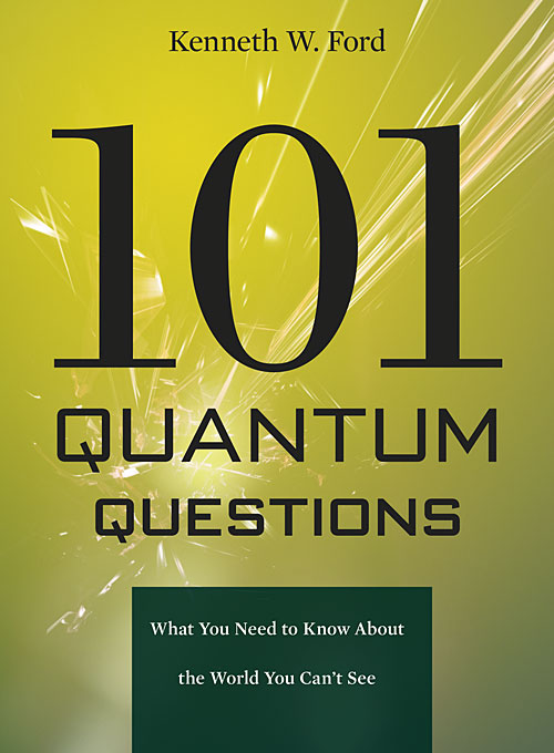 Cover: 101 Quantum Questions: What You Need to Know About the World You Can't See, from Harvard University Press