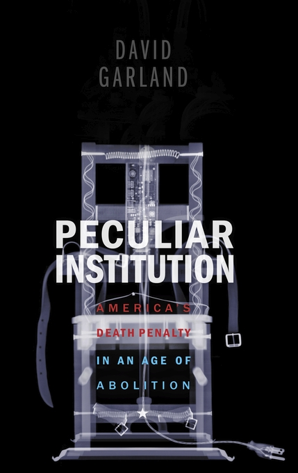 Cover: Peculiar Institution: America's Death Penalty in an Age of Abolition, from Harvard University Press