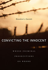 Cover: Convicting the Innocent: Where Criminal Prosecutions Go Wrong, by Brandon L. Garrett, from Harvard University Press