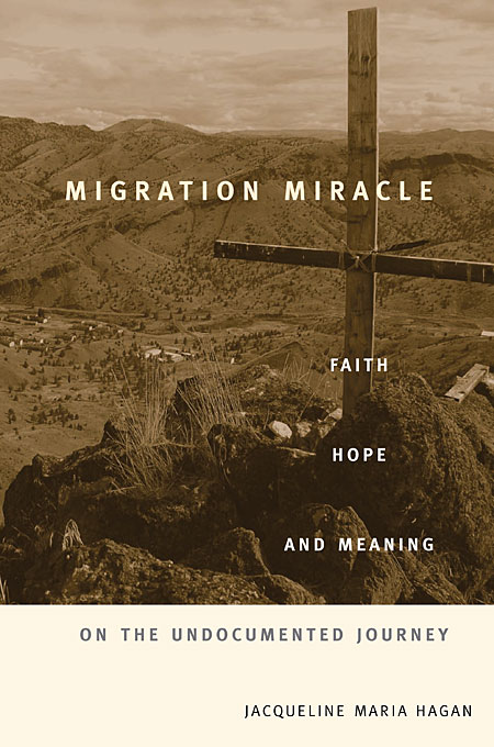 Cover: Migration Miracle: Faith, Hope, and Meaning on the Undocumented Journey, from Harvard University Press
