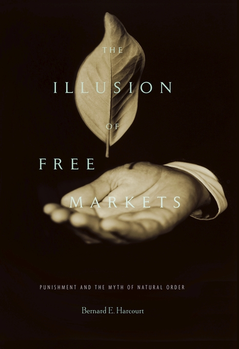 Cover: The Illusion of Free Markets: Punishment and the Myth of Natural Order, from Harvard University Press