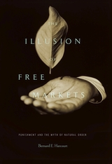 Cover: The Illusion of Free Markets: Punishment and the Myth of Natural Order