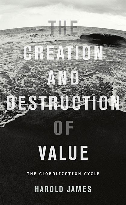 Cover: The Creation and Destruction of Value: The Globalization Cycle, from Harvard University Press