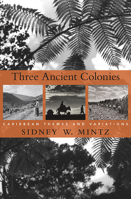 Cover: Three Ancient Colonies: Caribbean Themes and Variations, from Harvard University Press