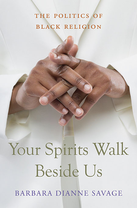 Cover: Your Spirits Walk Beside Us: The Politics of Black Religion, from Harvard University Press