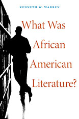 Jacket: What Was African American Literature?, by Kenneth W. Warren, from Harvard University Press