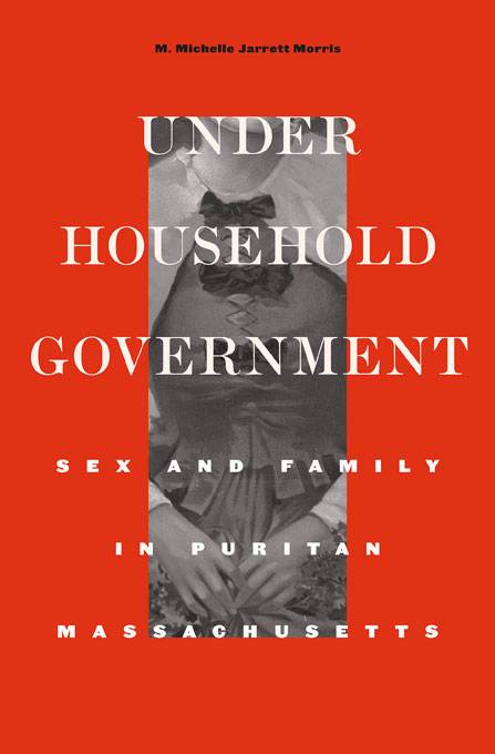 Cover: Under Household Government: Sex and Family in Puritan Massachusetts, from Harvard University Press