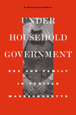Cover: Under Household Government: Sex and Family in Puritan Massachusetts