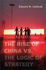 Cover: The Rise of China vs. the Logic of Strategy, by Edward N. Luttwak, from Harvard University Press