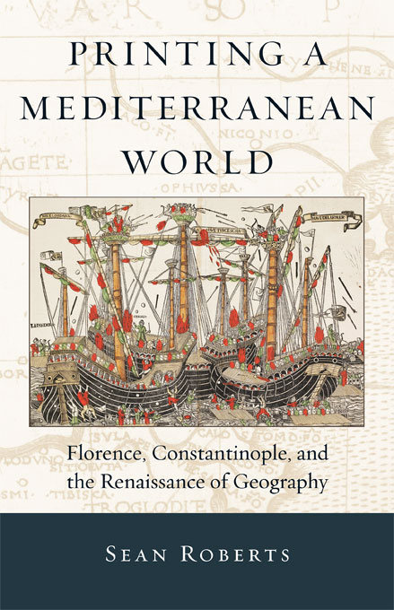 Cover: Printing a Mediterranean World: Florence, Constantinople, and the Renaissance of Geography, from Harvard University Press