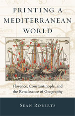 Cover: Printing a Mediterranean World: Florence, Constantinople, and the Renaissance of Geography