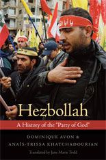 "Cover: Hezbollah: A History of the ""Party of God"", by Dominique Avon and Anaïs-Trissa Khatchadourian, translated by Jane Marie Todd, from Harvard University Press"